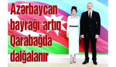 Azərbaycan bayrağı artıq Qarabağda dalğalanır